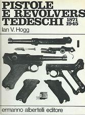 Hogg - Pistole e Revolvers Tedeschi 1871-1945 - Albertelli 1984 Militaria