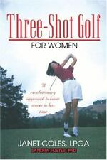 Three-Shot Golf for Women: A Revolutionary Approach to Lower Scores in Less Tim