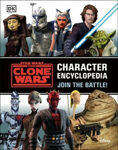 Star Wars the Clone Wars Character Encyclopedia : Join the Battle!, Paperback...