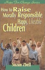 How to Raise Morally Responsible, Happy, Likeable