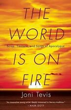 The World Is on Fire : Essays for the Apocalypse and What Comes Next by Joni...