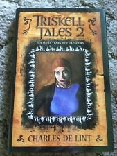 TRISKELL TALES 2: 6 MORE YEARS OF CHAPBOOKS Charles de Lint 1st trade HC fine OP
