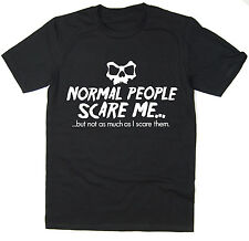 Normal People Scare Me - Funny Weird T-Shirt