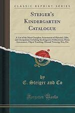 Steiger's Kindergarten Catalogue: A List of the Most Complete Assortment of Mate
