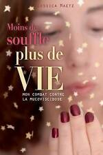 Moins de souffle, plus de vie: Mon combat contre la mucoviscidose (French Editio