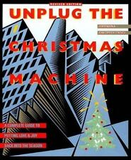 Unplug the Christmas Machine : A Complete Guide to Putting Love and Warmth...