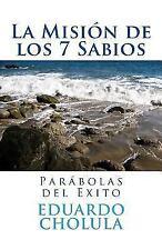 La Misión de Los 7 Sabios : Parábolas Del Exito by Eduardo Cholula (2017,...
