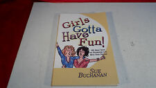 Girl's Gotta Have Fun  2005 by Sue Buchanan - Signed - 9780976617617