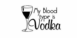 My Blood type is Vodka funny Cafe Restaurant Pub Vinyl wall art Decal Sticker