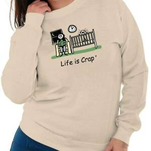 Life is Crap Crying Baby New Mom Funny Gift Womens Crewneck Sweatshirt Pullover