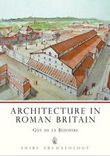 Architecture in Roman Britain (Shire Archaeology), Bedoyere, Guy de la, Good Con