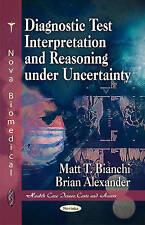 Diagnostic Test Interpretation & Reasoning Under Uncertainty (Health Care Issues