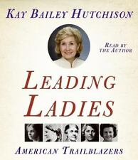 Leading Ladies : American Trailblazers by Kay Bailey Hutchison (2007, CD,...