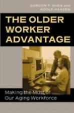 The Older Worker Advantage : Making the Most of Our Aging Workforce by Gordon...