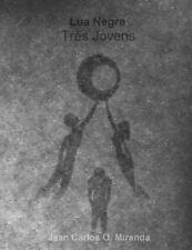 Lua Negra: Os Três Jovens : Crescer é Inevitável by Jean Carlos Miranda...