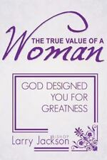 The True Value of a Woman: God Designed You for Greatness (Paperback or Softback