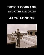 Dutch Courage Other Stories Jack London Large Print Edition  by London Jack