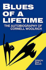 NEW Blues of a Lifetime: Autobiography of Cornell Woolrich by Mark T. Bassett
