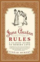 The Jane Austen Rules : A Classic Guide to Modern Love by Sinéad Murphy (2014, P