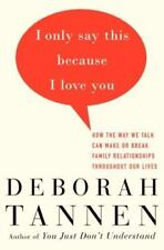 I Only Say This Because I Love You: How the Way We Talk Can Make or-ExLibrary