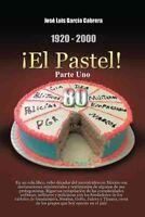 1920-2000 El Pastel! : En un solo libro, ocho decadas del narcotrafico en Mex...