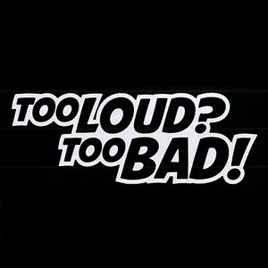 Too Loud Too Bad Music Subwoofer Vinyl JDM Ute Car Decal Sticker Funny Commodore