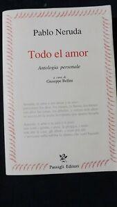 Pablo Neruda Todo el amor Antologia personale, Testo  a fronte , Passigli 1997