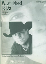 """KENNY CHESNEY """"WHAT I NEED TO DO"""" PIANO/VOCAL/GUITAR SHEET MUSIC BRAND NEW SALE!"""