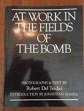 At Work In The Fields Of The Bomb Book Robert Del Tredici 1st ED Rare Photo Art