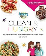 Hungry Girl Clean & Hungry: Easy All-Natural Recipes for Healthy Eating in the R
