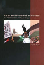 Fatah and the Politics of Violence: The Institutionalization of a Popular...