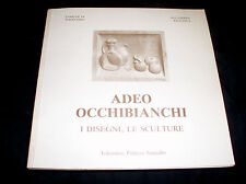 Adeo Occhibianchi : i disegni, le sculture