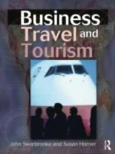 Business Travel and Tourism: By John Swarbrooke, Susan Horner