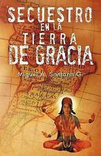 Secuestro en la Tierra de Gracia by Miguel A. Santana G (2012, Paperback)