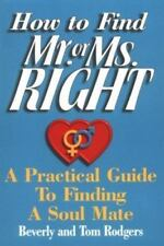 How to Find Mr. or Ms. Right: A Practical Guide to Finding a Soul Mate