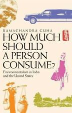 How Much Should a Person Consume?: Environmentalism in India and the-ExLibrary