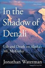 NEW - In the Shadow of Denali: Life And Death On Alaska's Mt. Mckinley