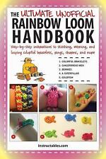 The Ultimate Unofficial Rainbow Loom Handbook : Step-by-Step Instructions to...