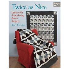 Twice as Nice: Quilts with Scrap-Saving Bonus Projects - Kari Carr (SC--2012)