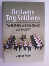 Britains Toy Soldiers - The History and Handbook 1893-2013 by James Opie