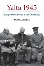 Yalta 1945 : Europe and America at the Crossroads: By Harbutt, Fraser J.