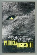 The Animal-Lover's Book of Beastly Murder by patricia Highsmith (SOFTCOVER)