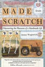 Made from Scratch : Discovering the Pleasures of a Handmade Life by Jenna Woginr