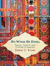 On Wings of Diesel : Trucks, Identity and Culture in Pakistan by Jamal J....