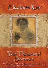 TEN THOUSAND SORROWS: THE EXTRAORDINARY JOURNEY OF A K