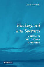 Kierkegaard and Socrates: A Study in Philosophy and Faith, Howland, Jacob, Excel