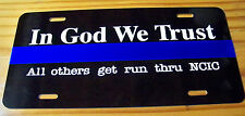 """Thin Blue Line """"In God We Trust... NCIC"""" License Plate -Free decal &Ships FREE!"""