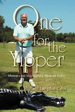 One for the Yipper : Memoirs and Musings of a Weekend Golfer by Richard Cook...