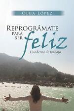 Reprogramate Para Ser Feliz: Cuaderno de Trabajo (Paperback or Softback)