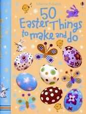 Usborne 50 Easter Things to Make and Do by Kate Knighton c2009, NEW Hardcover